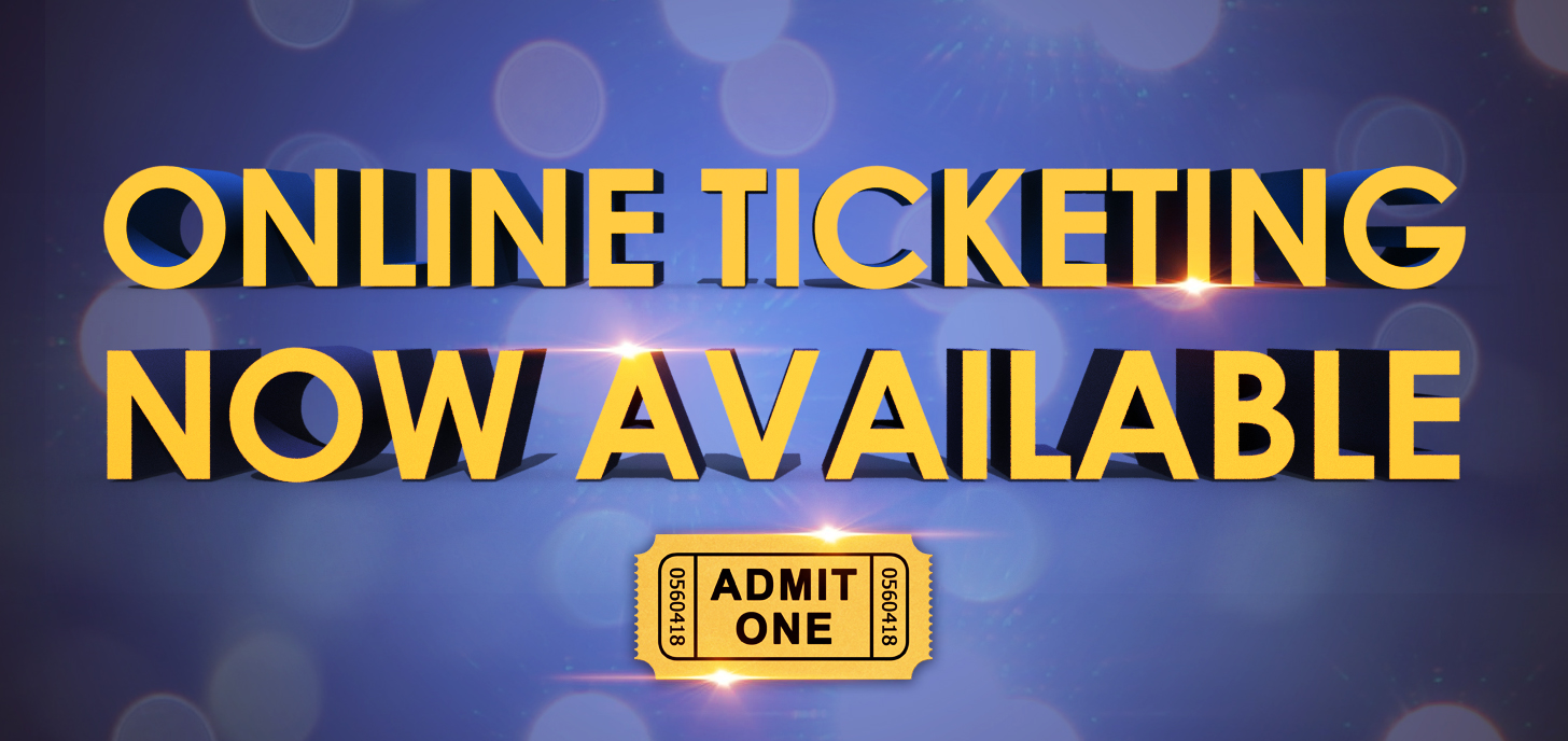 Online Ticketing Available Now!
