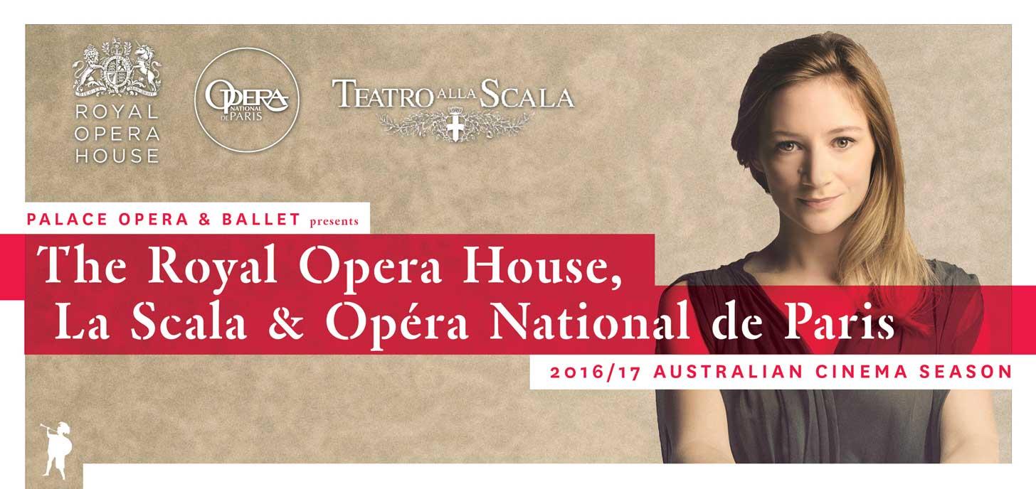 Palace Opera & Ballet Presents: The Royal Opera House, La Scala & Opera National De Paris 2016/17 Season
